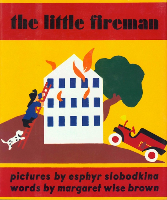 The Little Fireman, 1938, Written by Margaret Wise Brown and Illustrated by Esphyr Slobodkina